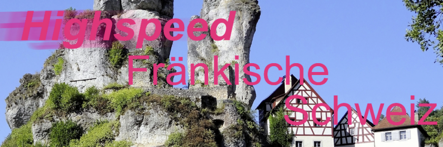 Highspeed Fränkische Schweiz